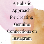 A holistic approach for creating genuine connections on instagram