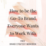 HOW TO BE THE GO TO BRAND EVERONE WANTS TO WORK WITH