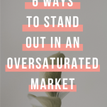 6 WAYS TO MAKE YOUR BRAND STAND OUT IN AN OVERSATURATED MARKET