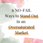 6 No Fail Ways to Stand Out in an Oversaturated Market