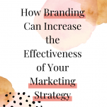 HOW BRANDING CAN INCREASE THE EFFECTIVENESS OF YOUR MARKETING STRATEGY